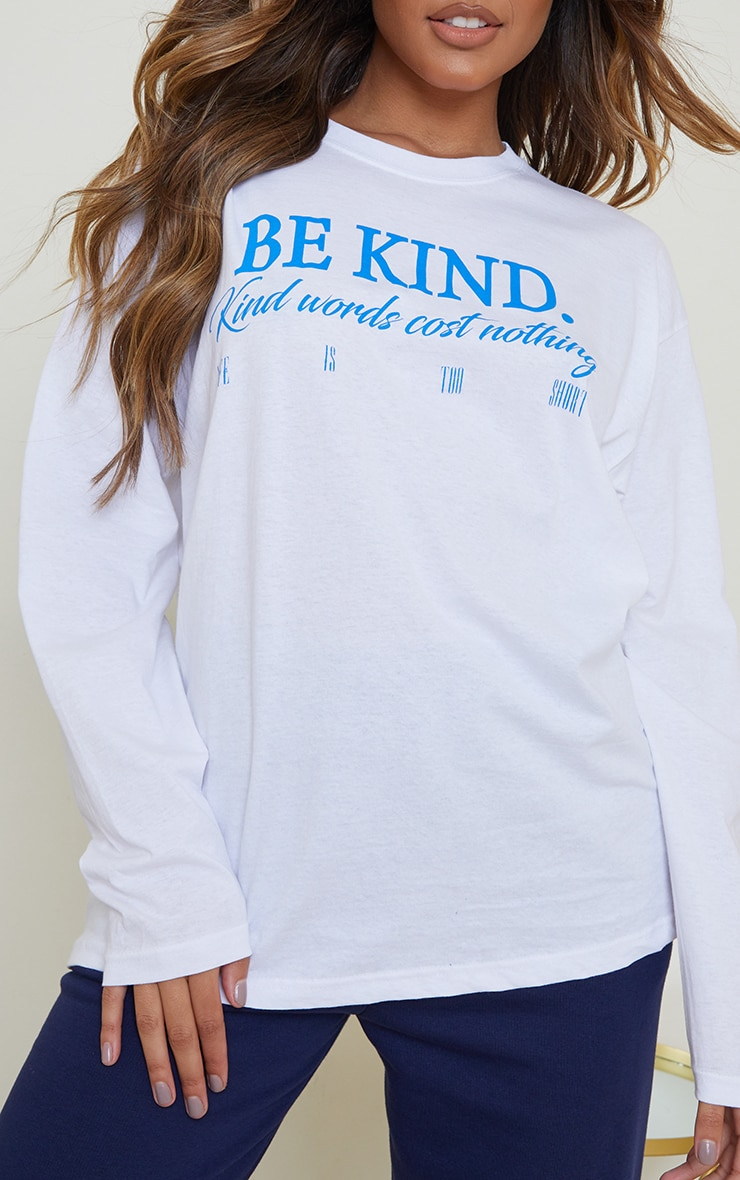 White Be Kind Good Words Cost Nothing Printed Long Sleeve T Shirt 4