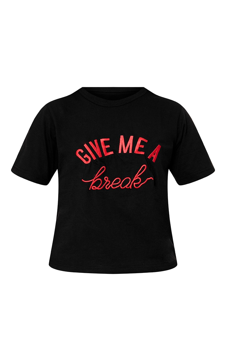 Black Give Me A Break Embroidered Slogan T Shirt 3