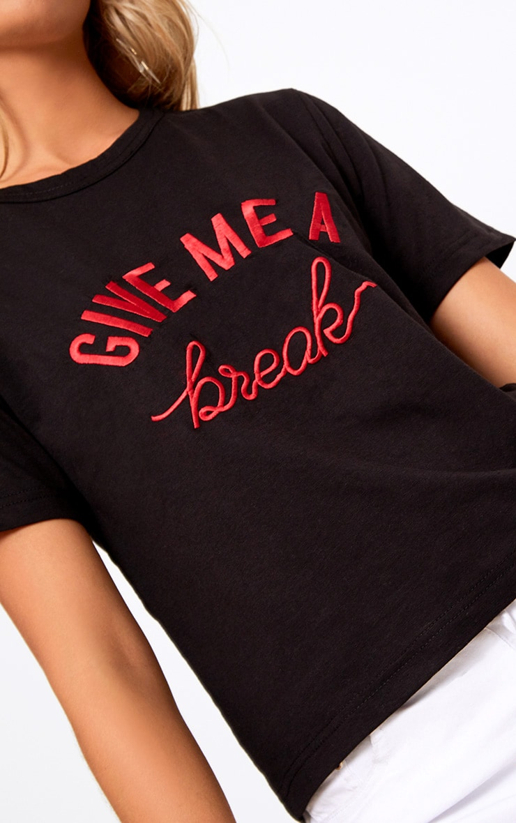 Black Give Me A Break Embroidered Slogan T Shirt 5