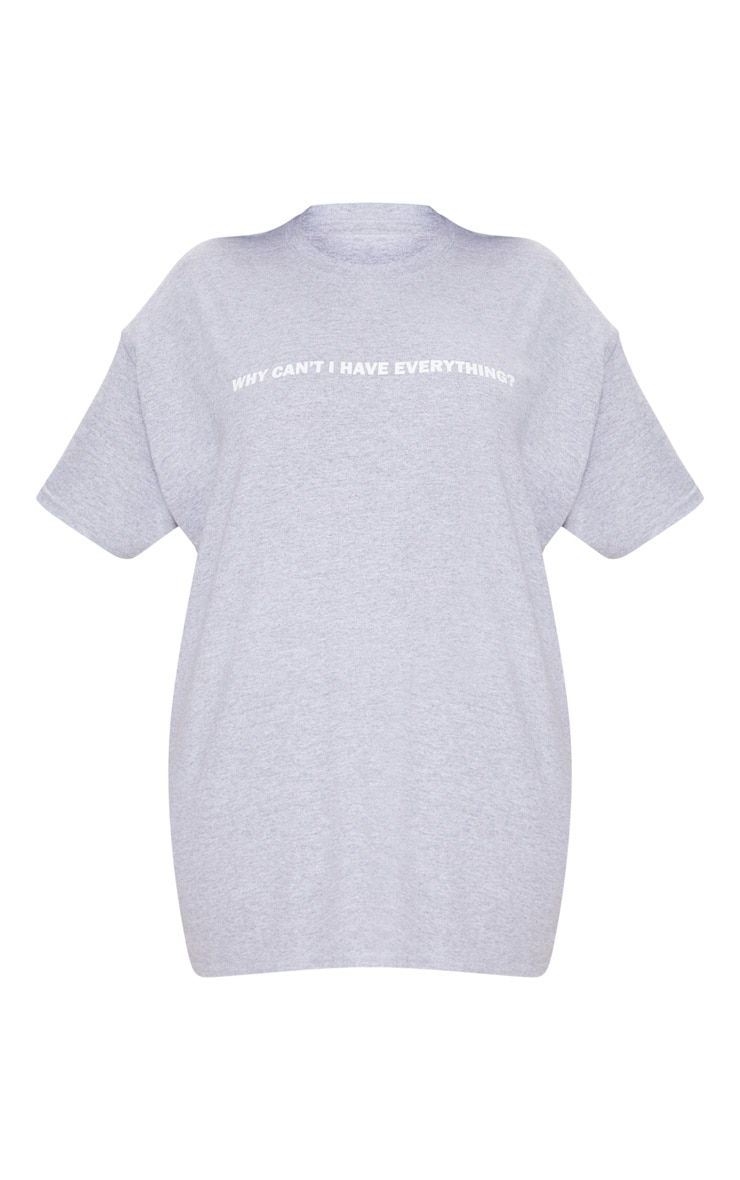 Plus Grey Why Cant I Have Everything Slogan T Shirt 3