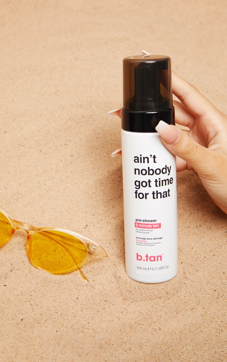 B.tan ain't nobody got time for dat!...pre shower mousse 1